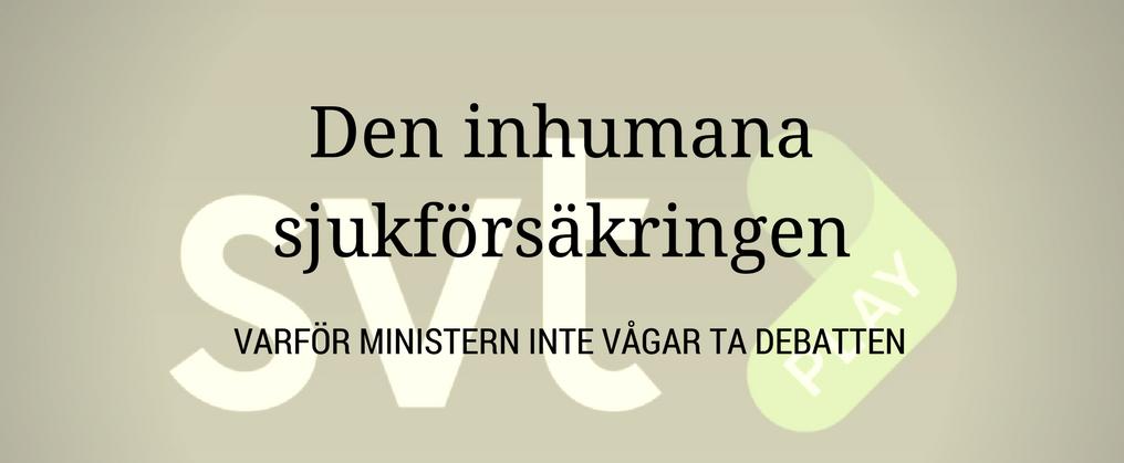 Den inhumana sjukförsäkringen – Varför ministern inte vågar ta debatten