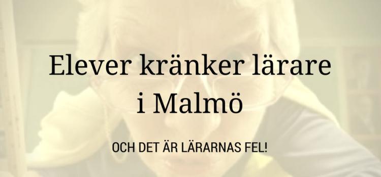 Lärarna i Malmö kränks av elever – har sig själva att skylla!